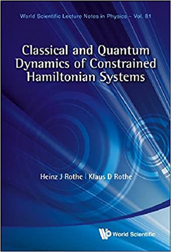 Classical And Quantum Dynamics Of Constrained Hamiltonian Systems: 81 (World Scientific Lecture Notes in Physics)