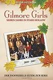 Gilmore Girls: Sieben Jahre in Stars Hollow - der Inoffizielle Guide Zur Serie, Peter Osteried, 1492226092
