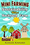 img - for MINI FARMING : SUSTAINABILITY WITH A BACKYARD FARM (Self Sufficiency Living Book 1) book / textbook / text book