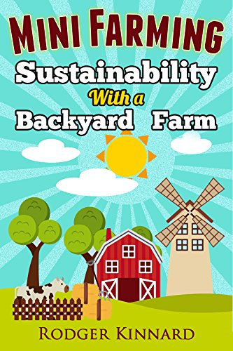 MINI FARMING : SUSTAINABILITY WITH A BACKYARD FARM (Self Sufficiency Living Book 1) by [Kinnard, Rodger]