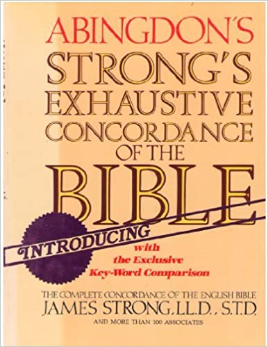 Strong S Exhaustive Concordance Of The Bible With The