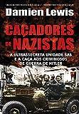 capa de Caçadores de Nazistas: A Ultrassecreta Unidade Sas e a Caça aos Criminosos de Guerra de Hitler
