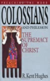 Colossians and Philemon : The Supremacy of Christ, Hughes, R. Kent and Peretti, Frank E., 0891074880