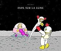 Papa sur la lune par Adrien Albert