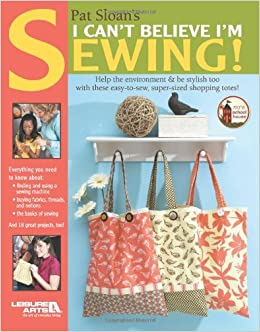 Book Pat Sloan's I Can't Believe Im Sewing(Leisure Arts #4434)