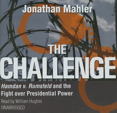 The Challenge: Hamdan v. Rumsfeld and the Fight over Presidential Power by Brand: Blackstone Audiobooks, Inc.