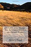 My Life and Work, Henry Ford, 146352546X