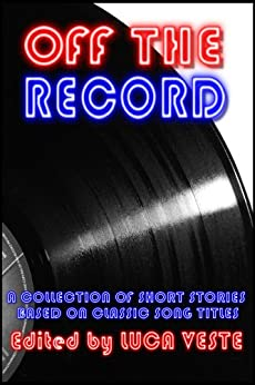 Off The Record 1 - A Charity Anthology (38 Short Stories Based On Classic Song Titles) by [Quantrill, Nick, Mosby, Steve, Edgerton, Les, Banks, Ray, FitzGerald, Helen, Bury, Col, Morrigan, Julie, White, Neil, Chad Rohrbacher]