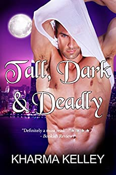 Tall, Dark & Deadly: A Vampire Romance Novel (Agents of The Bureau Book 1) by [Kelley, Kharma]