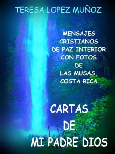 CARTAS DE MI PADRE DIOS:MEDITACIONES CRISTIANAS PAZ  Y FOTOS (Spanish Edition)