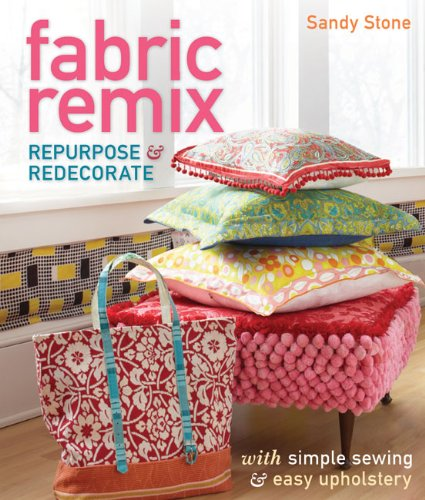Fabric Remix: Repurpose & Redecorate with Simple Sewing & Easy Upholstery