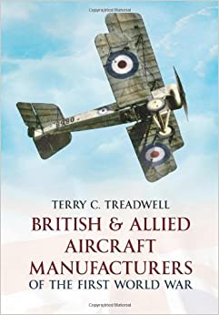 British and Allied Aircraft Manufacturers of the First World War by Terry C. Treadwell (2011-07-12)