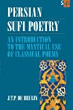 Persian Sufi Poetry: An Introduction to the Mystical Use of Classical Persian Poems (Routledge Sufi Series)