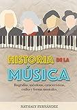 Historia de la Música: Biografías, anécdotas, curiosidades, características, estilos y formas musicales