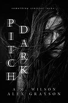 Pitch Dark by [Grayson, Alex, Wilson, A. M.]