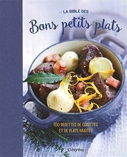 La bible des bons petits plats : 100 recettes de cocottes et de plats mijotés,
