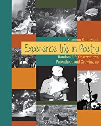 Experience Life in Poetry: Random Life Observations, Parenthood and Growing-up