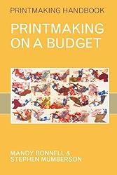 Printmaking on a Budget (Printmaking Handbooks)