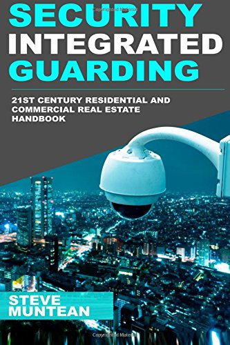 Security: Integrated Guarding: The 21st Century Residential and Commercial Real Estate Security Handbook