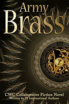 Army of Brass: CWC Collaborative Novel (Collaborative Writing Challenge Book 7) by [ Loofbourow, Patricia, Loofbourow, Patricia , Pere, Jason, Millen, AJ, Gill, Tina, Hernandez, Ruth, Grabow, Jean, Darqueling, Phoebe, Rickert, Jeremiah, Hennessy, E.A.]
