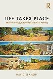 #5: Life Takes Place: Phenomenology, Lifeworlds, and Place Making