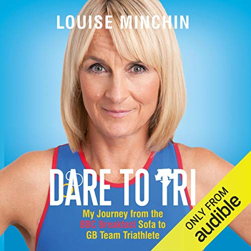 Dare to Tri: My Journey from the BBC Breakfast Sofa to Team GB Triathlete (Gb Triathlon)