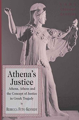 Athena's Justice: Athena, Athens and the Concept of Justice in Greek Tragedy (Lang Classical Studies) by Peter Lang Inc., International Academic Publishers