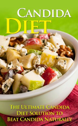 Candida Diet - The Ultimate Candida Diet Solution to Beat Candida Naturally (Candida Cleanse, Candida Support, Cure) (Program Read Naturally)