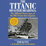 Front cover for the book The Titanic Disaster Hearings by Tom Kuntz