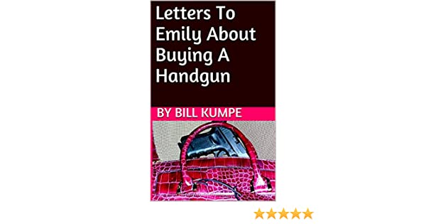 Amazon letters to emily about buying a handgun ebook bill amazon letters to emily about buying a handgun ebook bill kumpe kindle store fandeluxe Epub