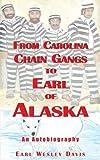 From Carolina Chain Gangs to Earl of Alaska, Earl Wesley Davis, 1420833170
