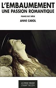 L'embaumement, une passion romantique : France, XIXe siècle par Anne Carol