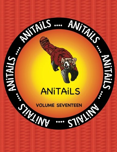 ANiTAiLS Volume Seventeen: Learn about the Red Panda, Big-Bellied Seahorse, Emu,Varied Thrush,Pronghorn,Smoky Jungle Frog,Black ... River Turtle,and Plains Zebra. (Volume 17)