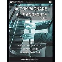 Accompagnare al Pianoforte Vol.1: Triadi - Progressioni Armoniche - Pattern Ritmici - Linguaggi Pop/Rock