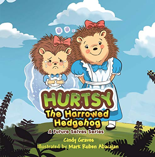 Hurtsy the Harrowed Hedgehog: A Future Selves Series by [Graves, Cindy]