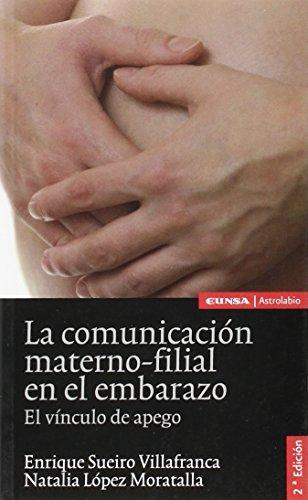 Descargar Libro La Comunicación Materno-filial En El Embarazo: El Vínculo De Apego Natalia López Moratalla