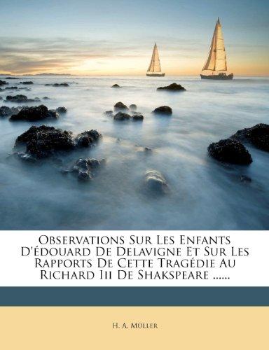 Observations Sur Les Enfants D'Edouard de Delavigne Et Sur Les Rapports de Cette Tragedie Au Richard III de Shakspeare ...... (French Edition)