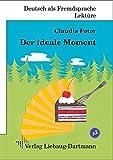 Der ideale Moment: Roman mit Übungen - für Jugendliche und Erwachsene Deutsch lesen und lernen