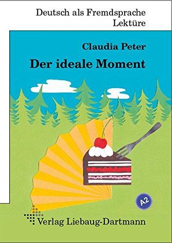 Der ideale Moment: A2 Roman mit Übungen – für Jugendliche und Erwachsene, Deutsch lesen und lernen