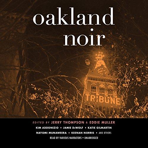Oakland Noir: The Akashic Noir Series by Blackstone Audio, Inc.