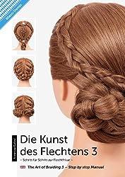 Die Kunst des Flechtens 3: Schritt für Schritt zur Flechtfrisur / The Art Of Braiding 3 - Step by step Manual -