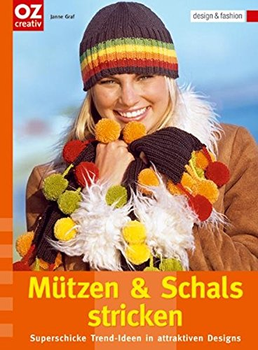 Mützen und Schals stricken: Superschicke Trend-Ideen in attraktiven Designs. design & fashion