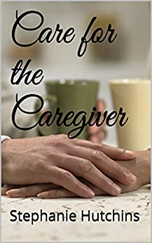 Care for the Caregiver by [Hutchins, Stephanie]