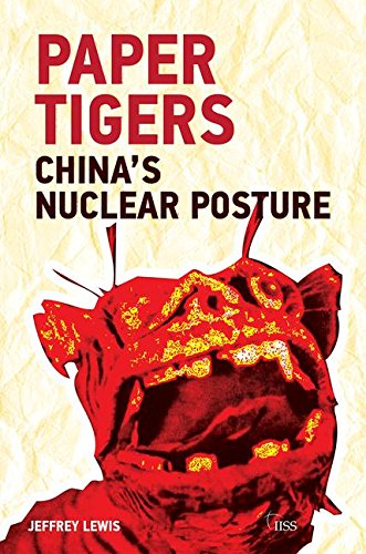 Paper Tigers: China's Nuclear Posture (Adelphi series)