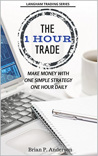 The 1 Hour Trade: Make Money With One Simple Strategy, One Hour Daily (Best Chart Setup For Day Trading)
