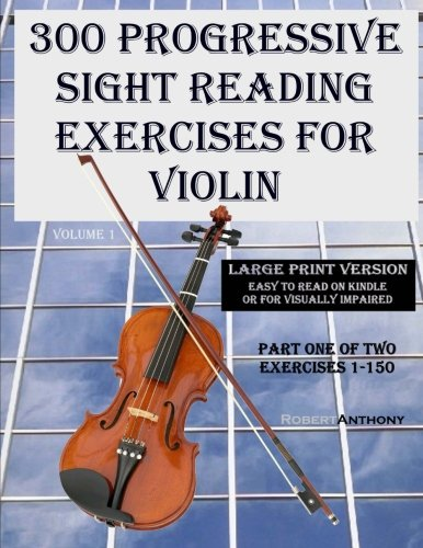 (300 Progressive Sight Reading Exercises for Violin Large Print Version: Part One of Two, Exercises 1-150 (Volume)