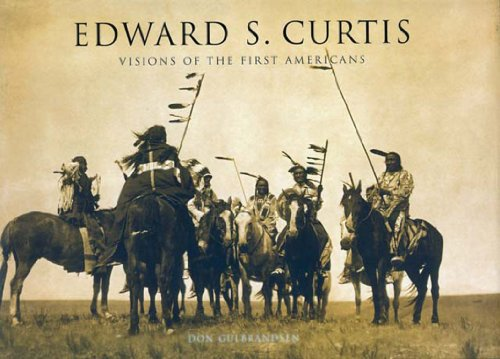 Edward S. Curtis: Visions of the First Americans (Curtis Indian Photographs)