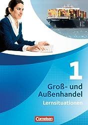 Groß- und Außenhandel - Neubearbeitung: Band 1 - Arbeitsbuch mit Lernsituationen