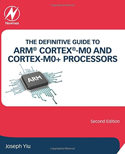 The Definitive Guide to ARM® Cortex®-M0 and Cortex-M0+ Processors, Second Edition