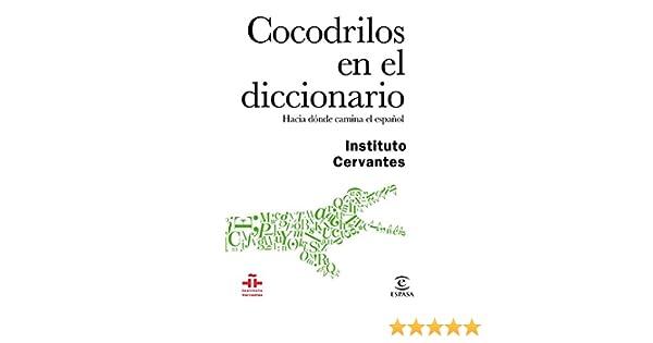 Cocodrilos en el diccionario: Hacia dónde camina el español eBook ...